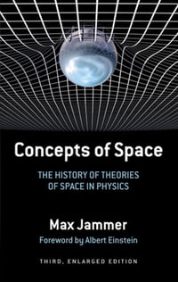 ConceptsofSpaceTheHistoryofTheoriesofSpaceinPhysics:Third,EnlargedEdition