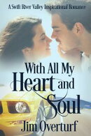 With All My Heart and Soul: A Swift River Valley Inspirational Romance