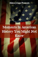 Moments In American History You Might Not Know