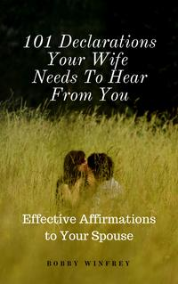 101DeclarationsYourWifeNeedsToHearFromYou:EffectiveAffirmationsforYourSpouse