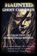 Haunted: Ghost Children: A Collection of Ghost Stories From Beyond