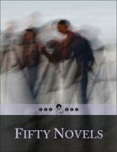 Fifty Novels: 4/5 - All Shades of Life in 50 Greatest Stories of the World - Rise and Fall, Captured and Fre…
