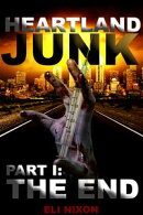 Heartland Junk Part I: The End: A Zombie Apocalypse Serial