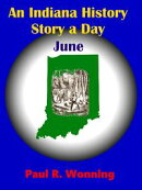 An Indiana History Story a Day: June