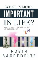 What is More Important in Life?: Money, Love, Spirituality or Happiness?