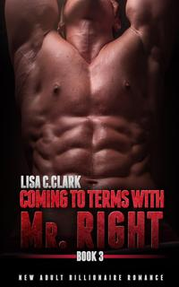 ComingtoTermswithMr.Right:Book#3NewAdultCollegeRomanceAlphaSeries,#3