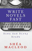 Write Novels Fast: Down And Dirty Draft