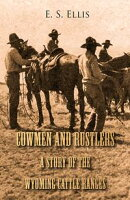 Cowmen and Rustlers - A Story of the Wyoming Cattle Ranges