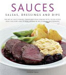 Sauces, Salsas, Dressings and Dips: Transform Your Cooking with 150 Delicious Ideas for Every Kind of Dish, …