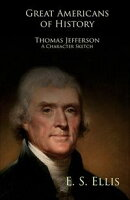 Great Americans of History - Thomas Jefferson - A Character Sketch
