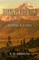 Digging For Gold; Or, Adventures in California