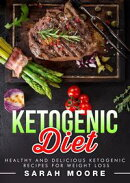 Ketogenic Diet: Healthy and Delicious Ketogenic Recipes for Weight Loss