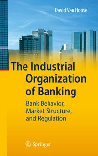 TheIndustrialOrganizationofBankingBankBehavior,MarketStructure,andRegulation