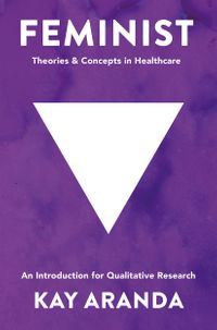 FeministTheoriesandConceptsinHealthcareAnIntroductionforQualitativeResearch