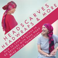 Headscarves,HeadWraps&MoreHowtoLookFabulousin60SecondswithEasyHeadWrapTyingTechniques
