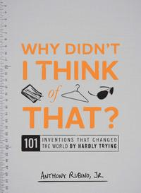 WhyDidn'tIThinkofThat?101InventionsthatChangedtheWorldbyHardlyTrying