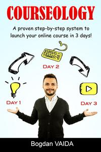 Courseology:AProvenStep-By-StepSystemtoLaunchYourOnlineCoursein3Days!