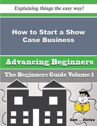HowtoStartaShowCaseBusiness(BeginnersGuide)HowtoStartaShowCaseBusiness(BeginnersGuide)