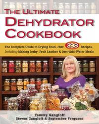 TheUltimateDehydratorCookbookTheCompleteGuidetoDryingFood,Plus398Recipes,IncludingMakingJerky,FruitLeather&Just-Add-WaterMeals
