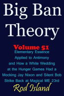 Big Ban Theory: Elementary Essence Applied to Antimony and How a White Wedding at the Hunger Games Had a Moc…
