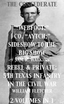 "Co. ""Aytch""; Sideshow of the Big Show, Rebel & Private, Front & Rear, 5th Texas Infantry, in the Civil War. …"