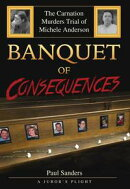 Banquet of Consequences: A Juror's Plight - The Carnation Murders Trial of Michele Anderson