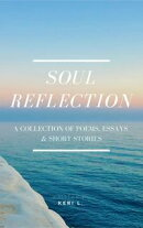 Soul Reflection: A Collection of Poems, Essays & Short Stories