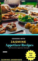 Cooking with Jasmine; Appetizer Recipes