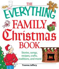 TheEverythingFamilyChristmasBookStories,Songs,Recipes,Crafts,Traditions,andMore