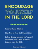 Encourage Yourself in the Lord ? Receive Divine Wisdom, Stay True to Your God-Given Vision, Defeat Discoura…