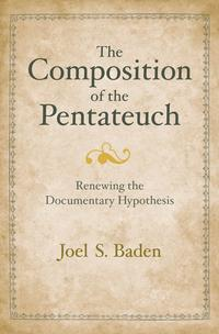 TheCompositionofthePentateuch:RenewingtheDocumentaryHypothesis