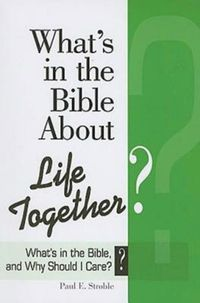 What'sintheBibleAboutLifeTogether?What'sintheBibleandWhyShouldICare?