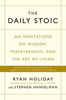 The Daily Stoic: 366 Meditations on Wisdom, Perseverance, and the Art of Living: Featuring new translations …