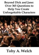 Beyond Dick and Jane: Over 365 Questions to Help You Create Unforgettable Characters