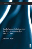 Anglo-Korean Relations and the Port Hamilton Affair, 1885?1887