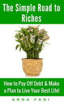 The Simple Road to Riches: How to Pay Off Debt & Make a Plan to Live Your Best Life