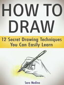 How to Draw: 12 Secret Drawing Techniques You Can Easily Learn