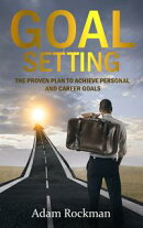 Goal Setting: The Proven Plan to Achieve Personal and Career Goals