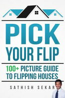 Pick Your Flip: 100+ Picture Guide To Flipping Houses