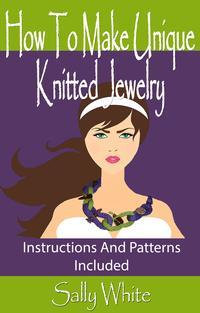 HowToMakeUniqueKnittedJewelry:InstructionsAndPatternsIncluded