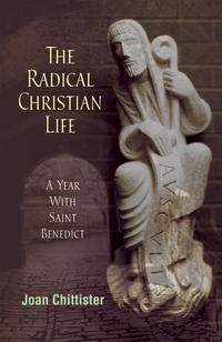 TheRadicalChristianLifeAYearwithSaintBenedict