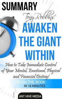 TonyRobbins'AwakentheGiantWithinHowtoTakeImmediateControlofYourMental,Emotional,PhysicalandFinancialDestiny!Summary