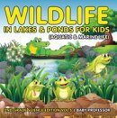 Wildlife in Lakes & Ponds for Kids (Aquatic & Marine Life) | 2nd Grade Science Edition Vol 5