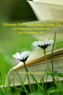 Ultimate Self Publishing Guide: 2.0 Self Publishing Platform and Self Publishing 2017