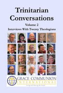 Trinitarian Conversations Volume 2: Interviews With Twenty Theologians