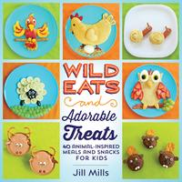 WildEatsandAdorableTreats40Animal-InspiredMealsandSnacksforKids