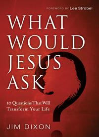 WhatWouldJesusAsk?10QuestionsThatWillTransformYourLife