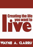 Creating the Life You Want to Live