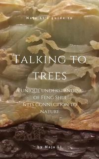 NajaLi'sGuidetoTalkingtoTrees:aUniqueUnderstandingofFengShuianditsConnectiontoNature