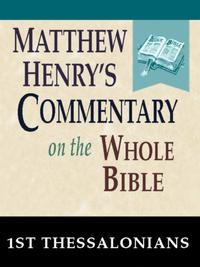 MatthewHenry'sCommentaryontheWholeBible-Bookof1stThessalonians